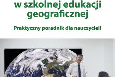 Geoinformacja w szkolnej edukacji geograficznej. Praktyczny poradnik dla nauczycieli